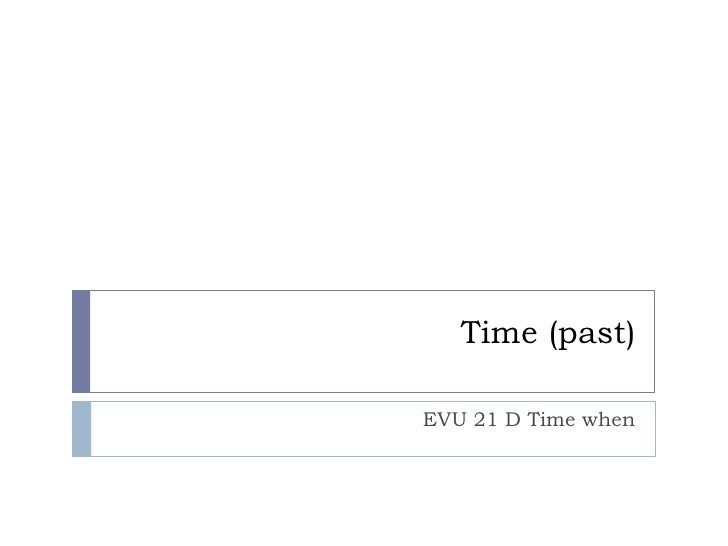 Time (past)  EVU 21 D Time when