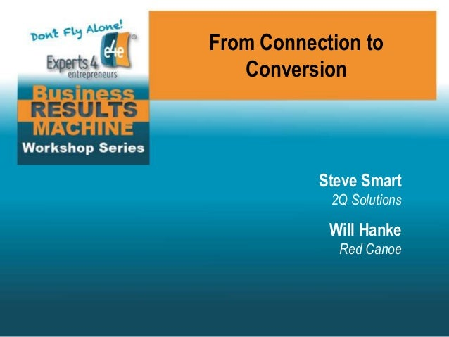 From Connection to Conversion Steve Smart 2Q Solutions Will Hanke Red Canoe