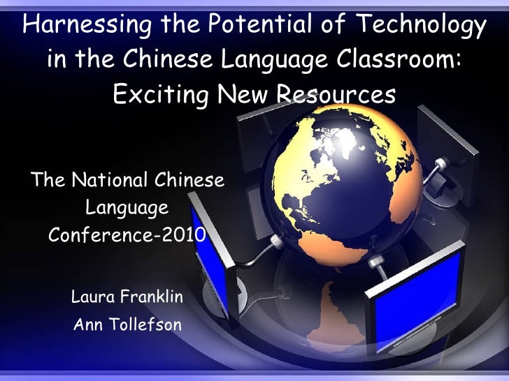 Harnessing the Potential of Technology in the Chinese Language Classroom: Exciting New Resources The National Chinese Lang...