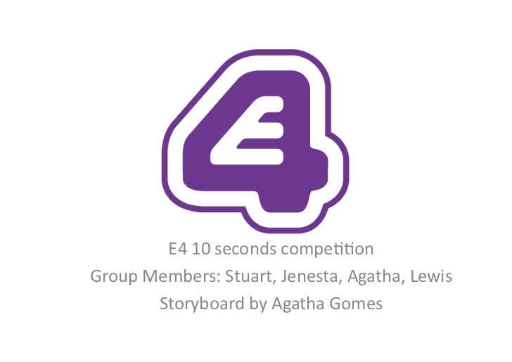 E4 10 seconds compe..on Group Members: Stuart, Jenesta, Agatha, Lewis           Storyboard by Agat...