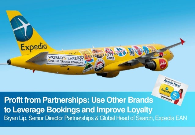 Profit from Partnerships: Use Other Brands to Leverage Bookings and Improve Loyalty Bryan Lip, Senior Director Partnership...