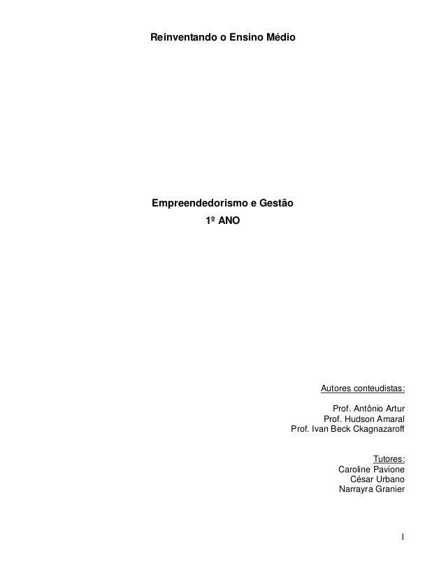 1 Reinventando o Ensino Médio Empreendedorismo e Gestão 1º ANO Autores conteudistas: Prof. Antônio Artur Prof. Hudson Amar...