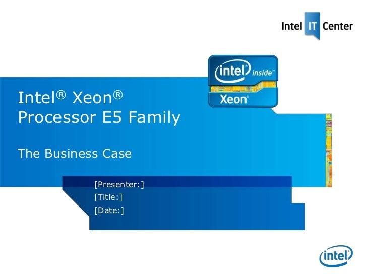 E5 Intel Xeon Processor E5 Family Making the Business Case