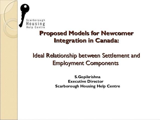 Proposed Models for NewcomerProposed Models for Newcomer Integration in Canada:Integration in Canada: Ideal Relationship b...