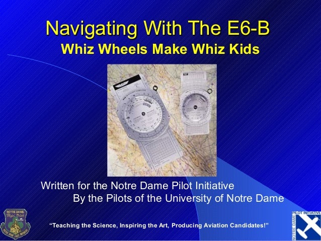 """""""Teaching the Science, Inspiring the Art, Producing Aviation Candidates!"""" Navigating With The E6-BNavigating With The E6-B..."""