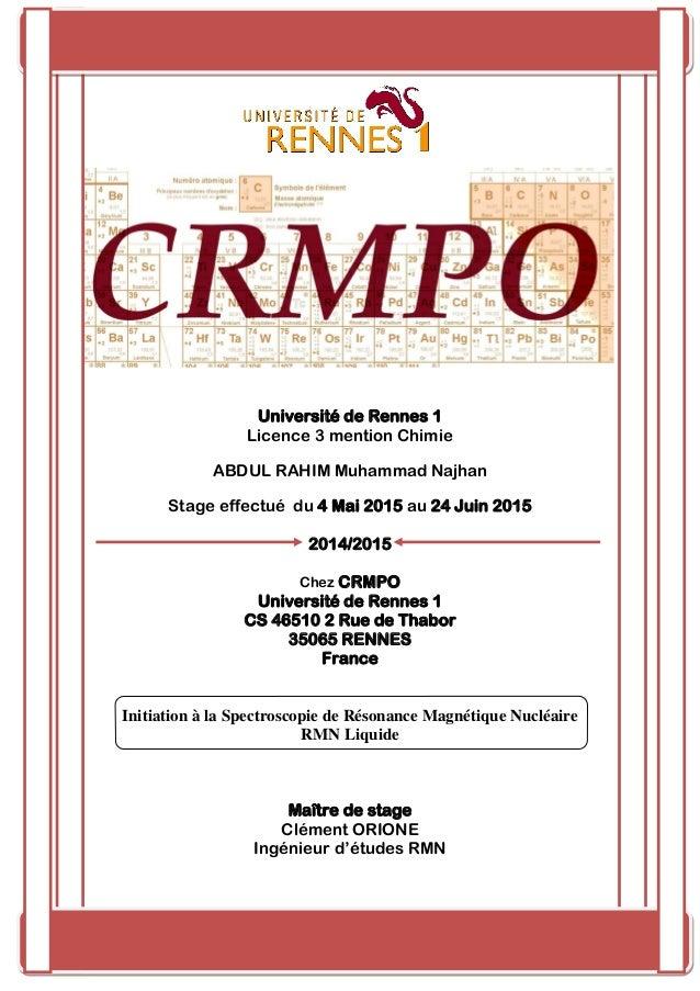 0 Université de Rennes 1 Licence 3 mention Chimie ABDUL RAHIM Muhammad Najhan Stage effectué du 4 Mai 2015 au 24 Juin 2015...