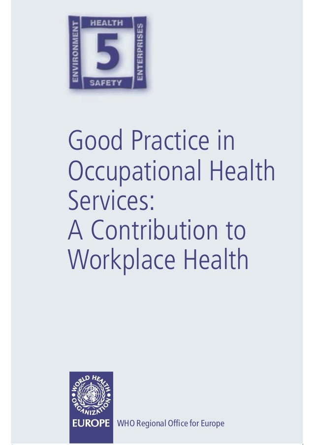 Good Practice inOccupational HealthServices:A Contribution toWorkplace Health    WHO Regional Office for Europe