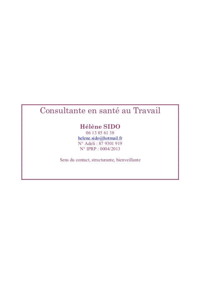 Consultante en santé au Travail Hélène SIDO 06 13 85 61 38 helene.sido@hotmail.fr N° Adeli : 87 9301 919 N° IPRP : 0004/20...
