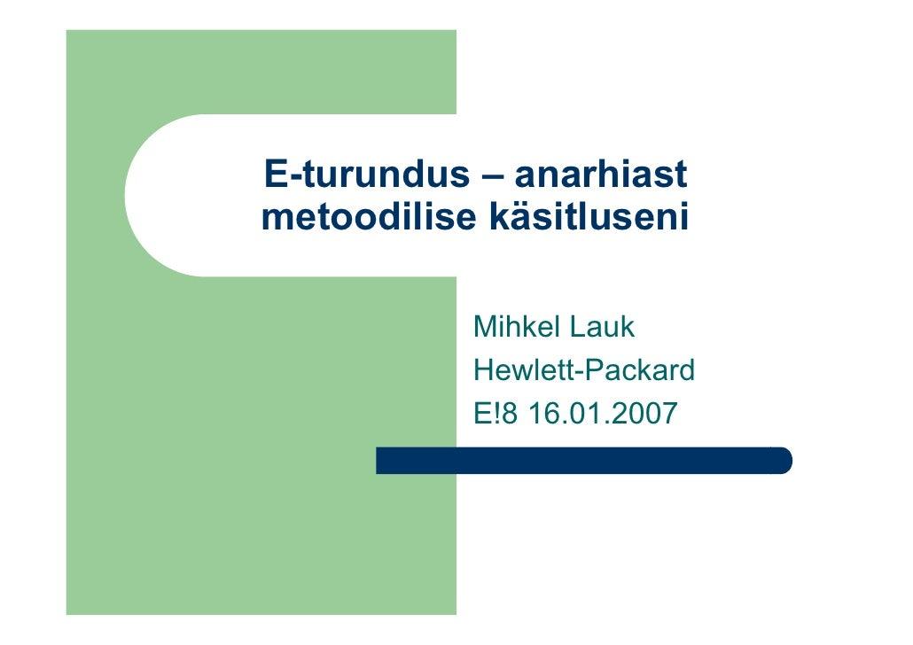 E-turundus – anarhiast metoodilise käsitluseni             Mihkel Lauk            Hewlett-Packard            E!8 16.01.2007