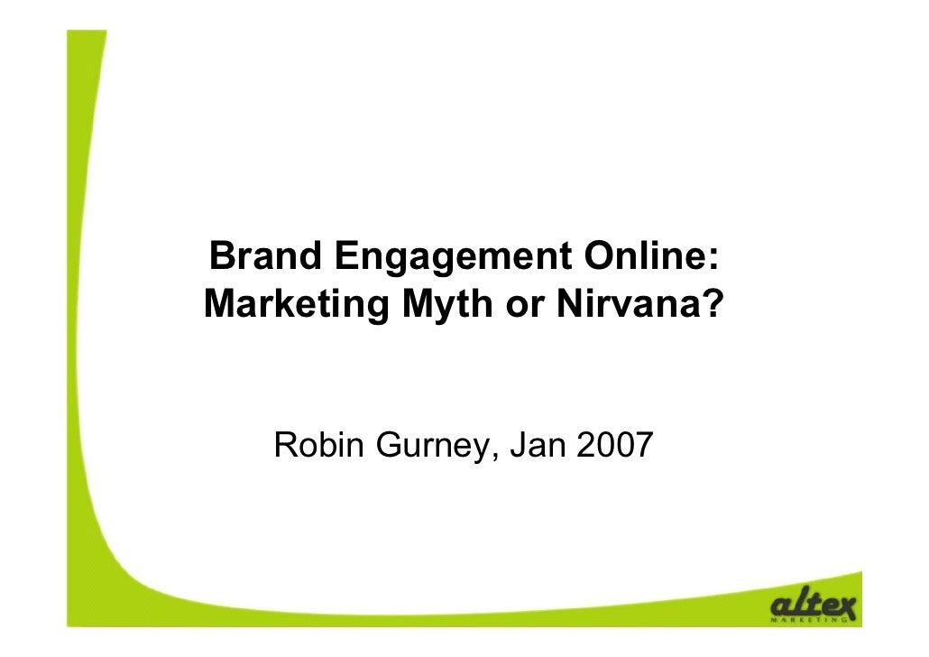 Brand Engagement Online: Marketing Myth or Nirvana?      Robin Gurney, Jan 2007