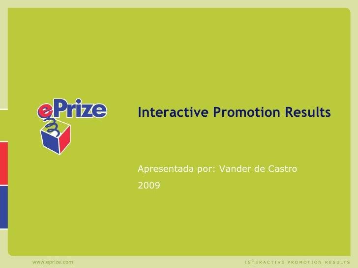 Interactive Promotion Results Apresentada por: Vander de Castro 2009