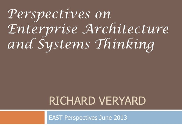 RICHARD VERYARDEAST Perspectives June 2013Perspectives onEnterprise Architectureand Systems Thinking