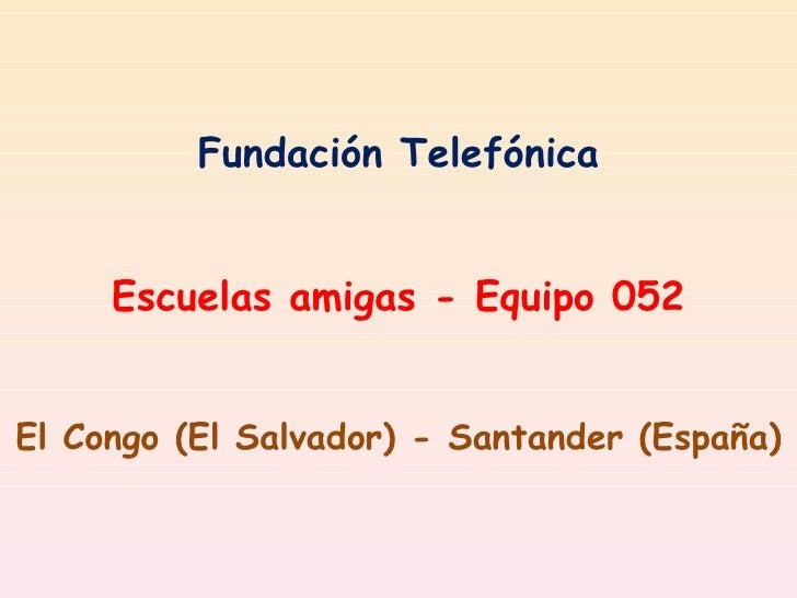 Fundación Telefónica Escuelas amigas - Equipo 052 El Congo (El Salvador) - Santander (España)