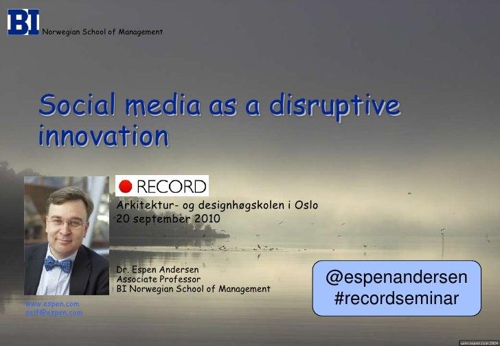 Norwegian School of Management<br />Social media as a disruptive innovation<br />Arkitektur- og designhøgskolen i Oslo<br ...
