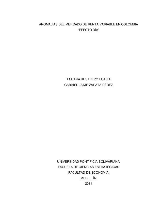 """ANOMALÍAS DEL MERCADO DE RENTA VARIABLE EN COLOMBIA """"EFECTO DÍA"""" TATIANA RESTREPO LOAIZA GABRIEL JAIME ZAPATA PÉREZ UNIVER..."""