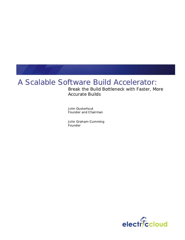 A Scalable Software Build Accelerator:             Break the Build Bottleneck with Faster, More             Accurate Build...