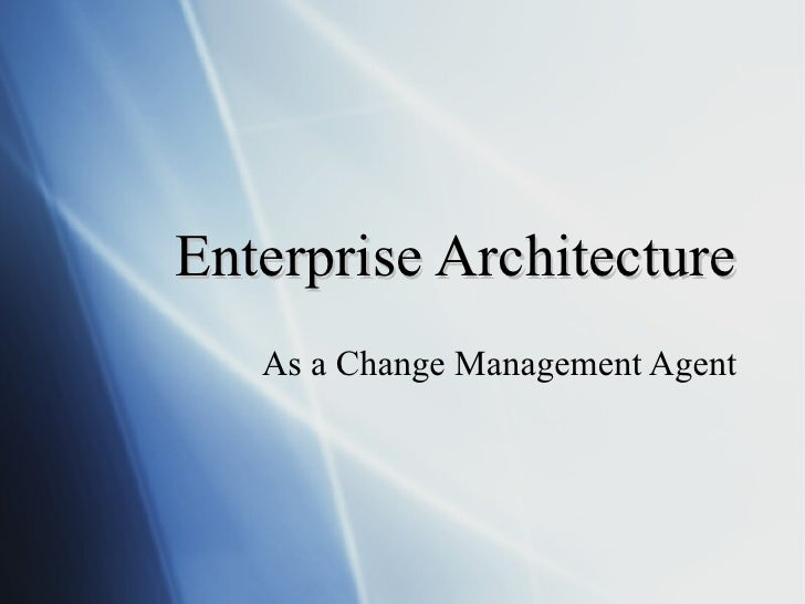 Enterprise Architecture As a Change Management Agent