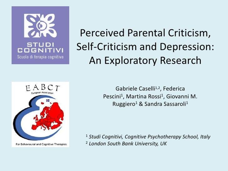 Perceived Parental Criticism, Self-Criticism and Depression: An Exploratory Research<br />Gabriele Caselli1,2, Federica Pe...