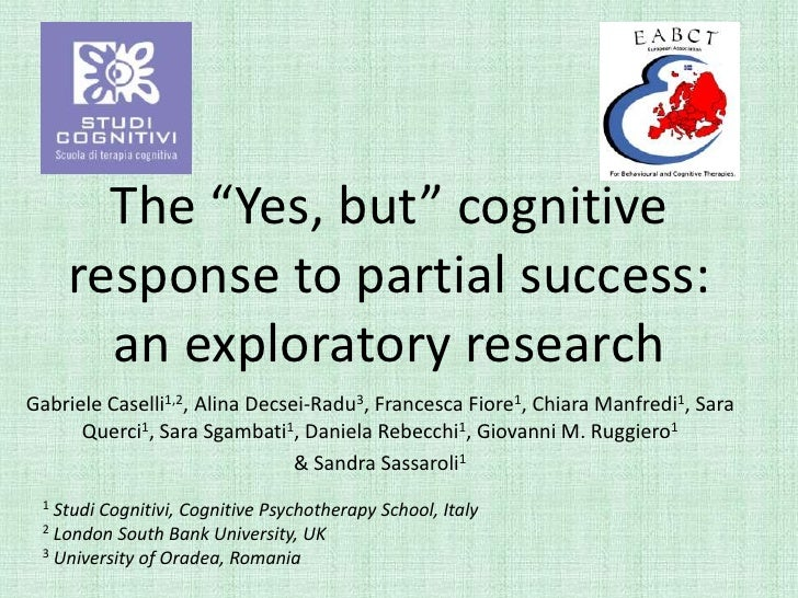 """The """"Yes, but"""" cognitive response to partial success: an exploratory research<br />Gabriele Caselli1,2, Alina Decsei-Radu3..."""