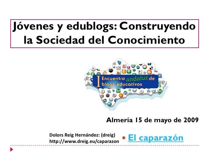Jóvenes y edublogs: Construyendo   la Sociedad del Conocimiento                                   Almería 15 de mayo de 20...