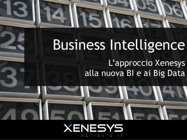 Business Intelligence L'approccio Xenesys alla nuova BI e ai Big Data