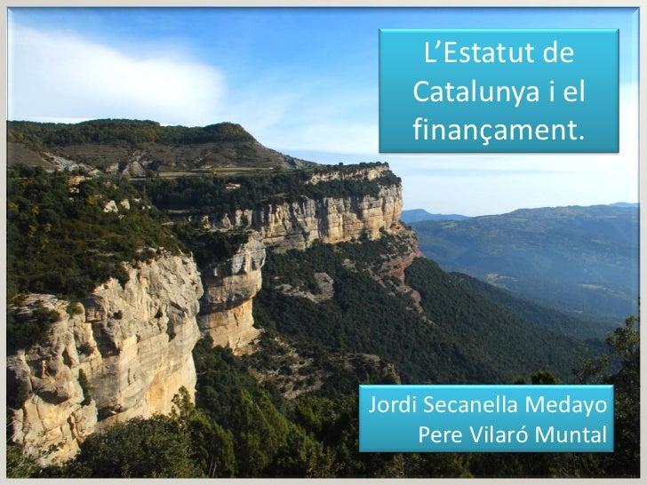 L'Estatut de    Catalunya i el    finançament.Jordi Secanella Medayo     Pere Vilaró Muntal