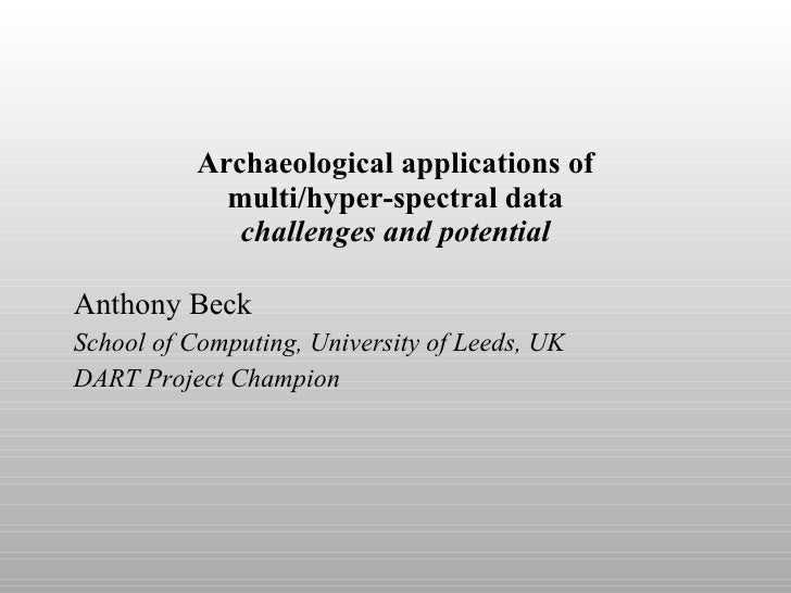 Archaeological applications of multi/hyper-spectral data challenges and potential Anthony Beck School of Computing, Univer...