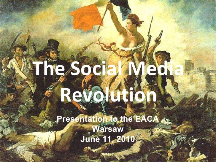 <ul><li>The Social Media Revolution </li></ul>The Social Media Revolution Presentation to the EACA Warsaw June 11, 2010