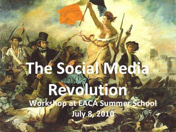 <ul><li>The Social Media Revolution </li></ul>The Social Media Revolution Workshop at EACA Summer School July 8, 2010
