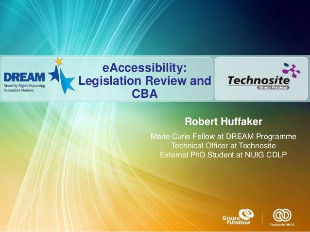 eAccessibility:Legislation Review and          CBA                   Robert Huffaker           Marie Curie Fellow at DREAM...
