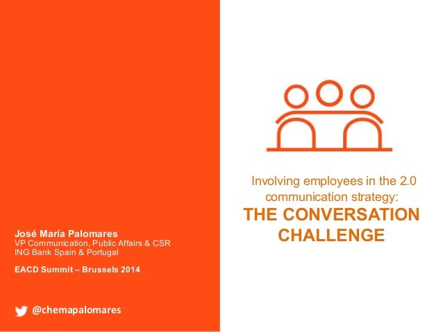 @chemapalomares Involving employees in the 2.0 communication strategy: THE CONVERSATION CHALLENGE @chemapalomares	    José...
