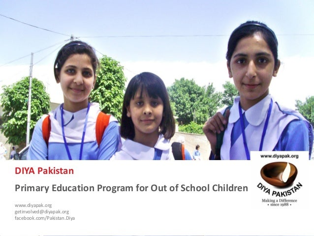 www.diyapak.org EAC Diya Primary Education Program Proposal to implement primary education program for 40,500 OOSC in Paki...