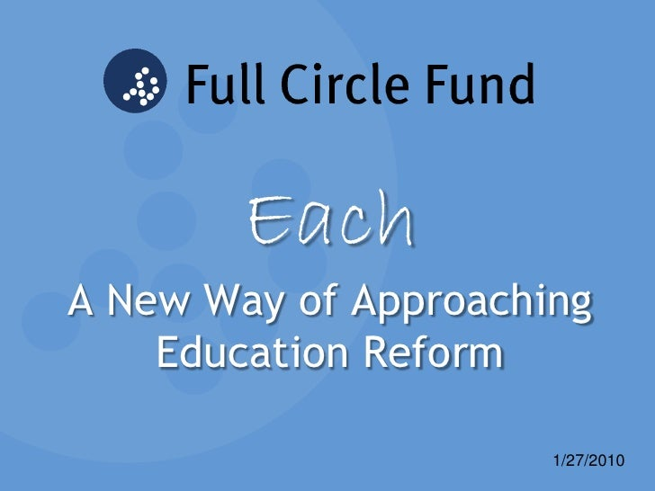 Each A New Way of Approaching     Education Reform                        1/27/2010