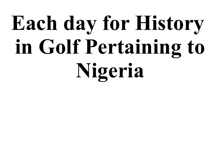 Each day for History in Golf Pertaining to Nigeria