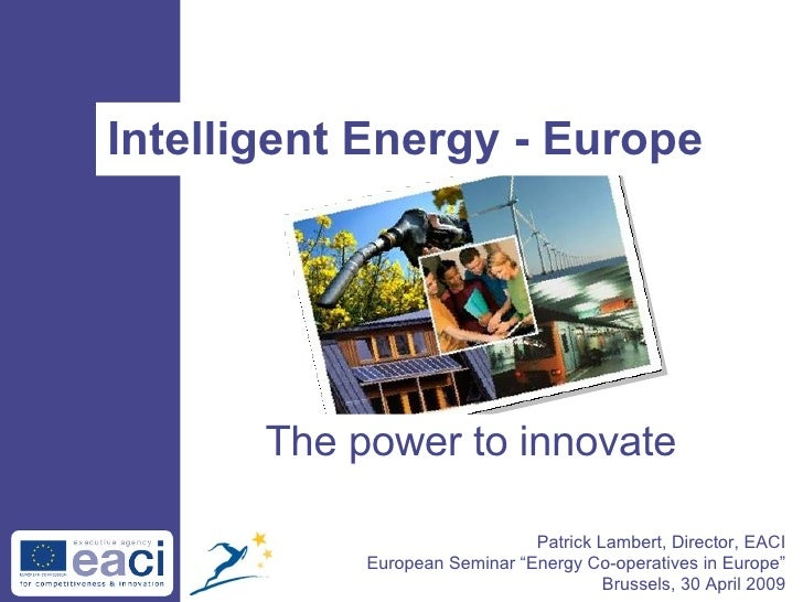 "Intelligent Energy - Europe Patrick Lambert, Director, EACI European Seminar ""Energy Co-operatives in Europe"" Brussels, 30..."
