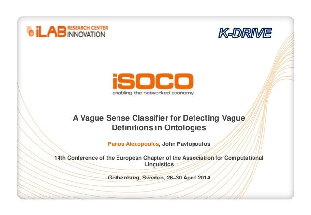 A Vague Sense Classifier for Detecting Vague Definitions in Ontologies Panos Alexopoulos, John Pavlopoulos 14th Conference...