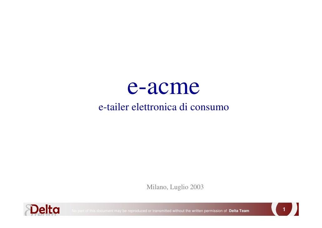 e-acme                e-tailer elettronica di consumo                                               Milano, Luglio 2003   ...