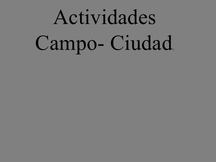 Actividades Campo- Ciudad .