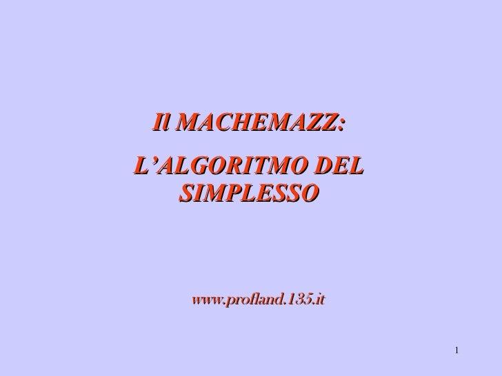 Il MACHEMAZZ:L'ALGORITMO DEL   SIMPLESSO   www.profland.135.it                         1