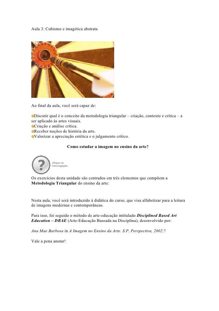 Aula 3: Cubismo e imagética abstrata     Ao final da aula, você será capaz de:    Discutir qual é o conceito da metodologi...