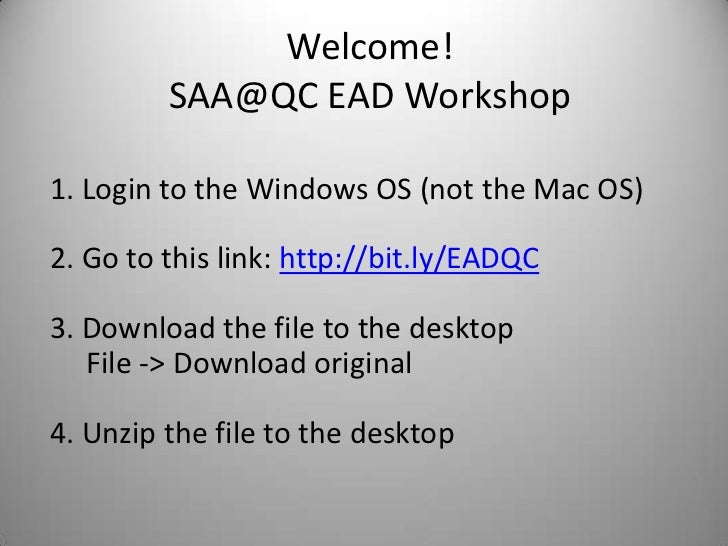 Welcome!SAA@QC EAD Workshop<br />1<br />Login to the Windows OS (not the Mac OS)<br /> Go to this link: http://bit.ly/EADQ...