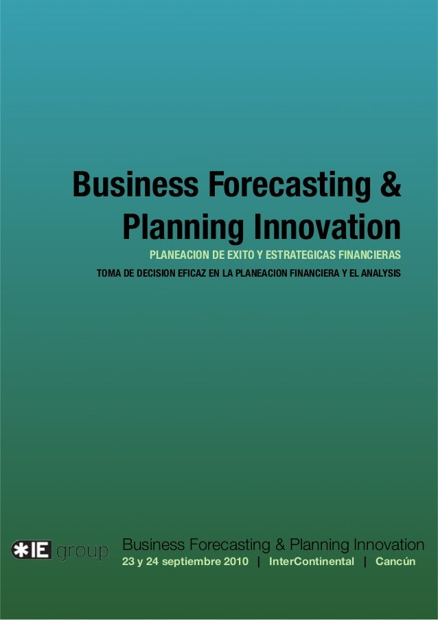 Business Forecasting & Planning Innovation 23 y 24 septiembre 2010 | InterContinental | Cancún Business Forecasting & Plan...