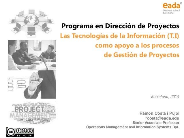 Programa en Dirección de Proyectos Las Tecnologías de la Información (T.I) como apoyo a los procesos de Gestión de Proyect...