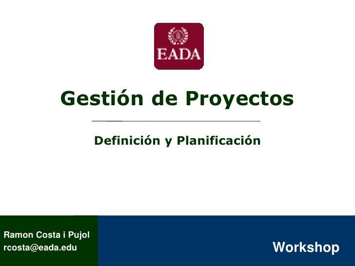 Gestión de Proyectos                        Definición y Planificación     Ramon Costa i Pujol                            ...
