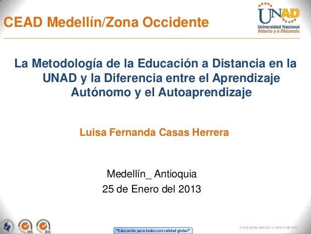 CEAD Medellín/Zona Occidente La Metodología de la Educación a Distancia en la     UNAD y la Diferencia entre el Aprendizaj...