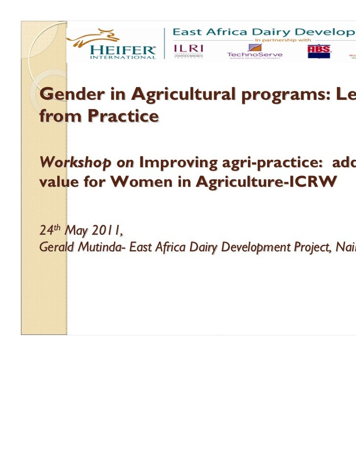Gender in Agricultural programs: Learningfrom PracticeWorkshop on Improving agri-practice: addingvalue for Women in Agricu...