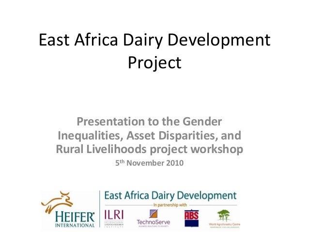 East Africa Dairy Development Project Presentation to the Gender Inequalities, Asset Disparities, and Rural Livelihoods pr...