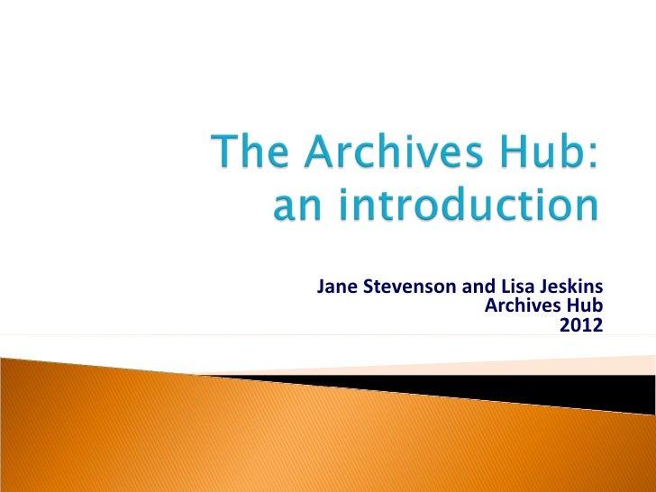 Jane Stevenson and Lisa Jeskins                 Archives Hub                          2012