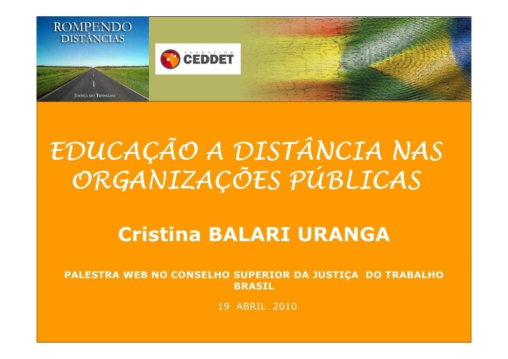 EDUCAÇÃO A DISTÂNCIA NAS  ORGANIZAÇÕES PÚBLICAS         Cristina BALARI URANGA PALESTRA WEB NO CONSELHO SUPERIOR DA JUSTIÇ...