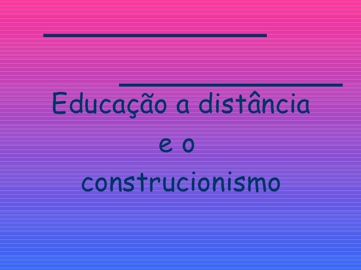 Educação a distância e o  construcionismo